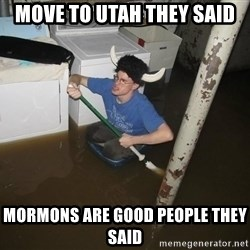 X they said,X they said - MOVE TO UTAH THEY SAID MORMONS ARE GOOD PEOPLE THEY SAID