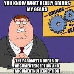 Grinds My Gears - You know what really grinds my gears the parameter order of argumentexception and argumentNullexception