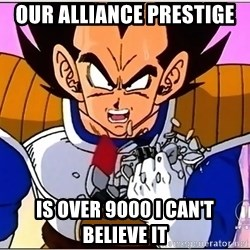 Over 9000 - Our alliance prestige is over 9000 I CAN'T BELIEVE IT