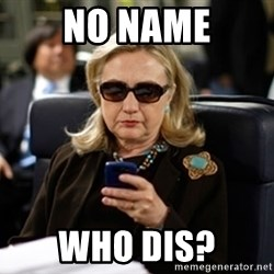 Hillary Clinton Texting - No name who dis?
