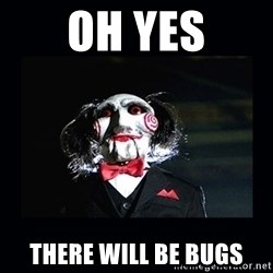 saw jigsaw meme - oh yes there will be bugs