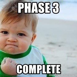fist pump baby - Phase 3 Complete