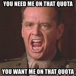 Jack Nicholson - You can't handle the truth! - You need me on that quota you want me on that quota