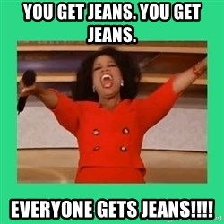 Oprah Car - you get jeans. you get jeans. Everyone gets jeans!!!!