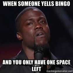 Kevin Hart Face - When someone yells bingo and you only have one space left