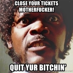 Mad Samuel L Jackson - Close your tickets MOTHERFUCKER!   quit yur bitchin'