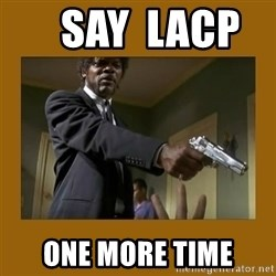 say what one more time - Say  lacp      one more time