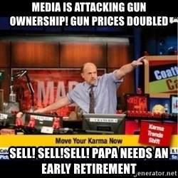 Mad Karma With Jim Cramer - Media is attacking gun ownership! Gun prIces doubled  Sell! Sell!Sell! Papa needs an early Retirement