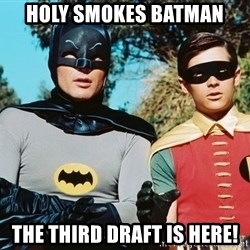 Batman meme - HOly smokes batman the third draft is here!