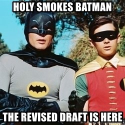 Batman meme - HOLY SMOKES BATMAN THE REVISED DRAFT IS HERE