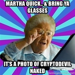 old lady - Martha Quick.. & Bring ya Glasses it's a Photo of Cryptodevil Naked
