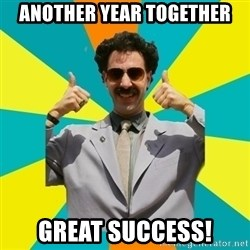 Borat Meme - Another year together Great success!