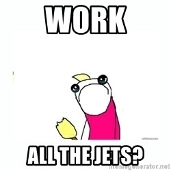 sad do all the things - Work All the jets?