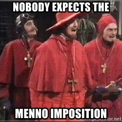 spanish inquisition - nobody expects the menno imposition