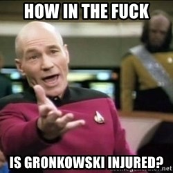 Why the fuck - How in the Fuck Is GrOnkowski injured?