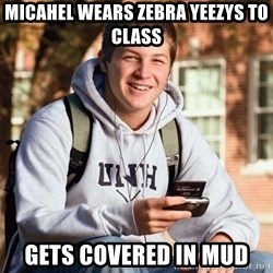 College Freshman - micahel wears zebra yeezys to class gets covered in mud