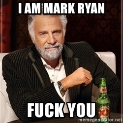 Dos Equis Guy gives advice - I am mark ryan Fuck yOu