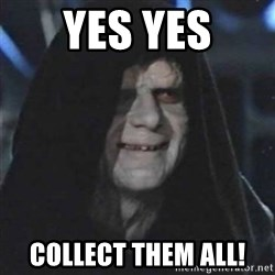 Sith Lord - Yes yes Collect them all!