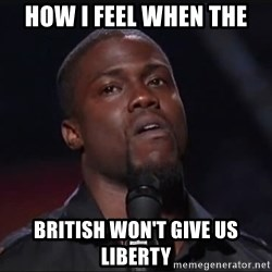 Kevin Hart Face - how i feel when the  british won't give us liberty