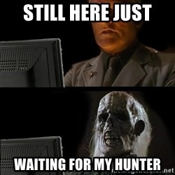 Waiting For - Still here just Waiting for my hunter