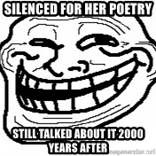 You Mad Bro - silenced for her poetry  still talked about it 2000 years after