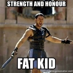 GLADIATOR - Strength and honour Fat kid