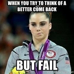 Not Impressed McKayla - when you try to think of a better come back BUT FAIL