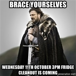 Game of Thrones - brace yourselves wednesday 11th october 3pm fridge cleanout is coming