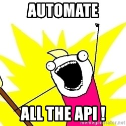 X ALL THE THINGS - Automate ALL THE API !