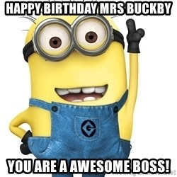 Despicable Me Minion - happy BIRTHDAY Mrs Buckby you are a awesome boss!