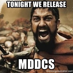 300 - TONIGHT WE RELEASE MDDCS