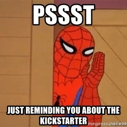 Psst spiderman - Pssst Just reminDing you about the Kickstarter