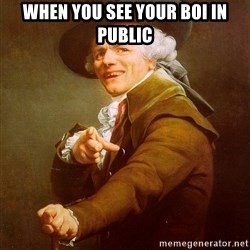 Joseph Ducreux - when you see your boi in public