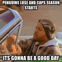 Good Day Ice Cube - PenGuins lose and CapS season starts Its gonna be a good day