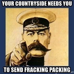 your country needs you - Your Countryside needs you to send fracking packing