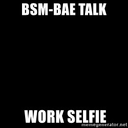 Blank Black - BSM-BAE TALK  work selfie