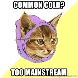 Hipster Kitty - Common Cold? Too Mainstream