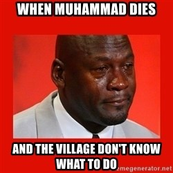 crying michael jordan - WHEN Muhammad dies  AND THE VILLAGE DON'T KNOW WHAT TO DO