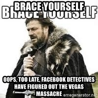 meme Brace yourself - brace yourself oops, too late, facebook detectives have figured out the vegas massacre