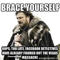 meme Brace yourself - oops, too late, facebook detectives have already figured out the vegas massacre