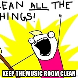 clean all the things - Keep the music room clean
