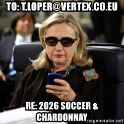 Hillary Clinton Texting - TO: T.Loper@vertex.co.eu RE: 2026 SOCCER & CHARDONNAY