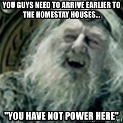 "you have no power here - you guys need to arrive earlier to the homestay houses... ""you have not power here"""