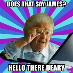 old lady - Does that say james? hello there deary