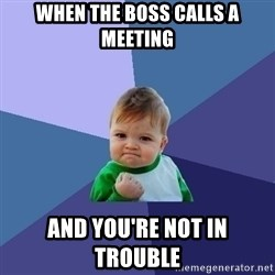 Success Kid - when the boss calls a meeting and you're NOt in trouble