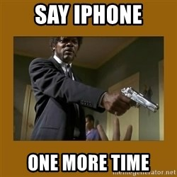 say what one more time - SaY iPhone One more time