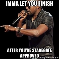 Kanye West - Imma Let you finish after you're stagegate approved