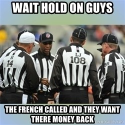 NFL Ref Meeting - wait hold on guys  the french called and they want there money back