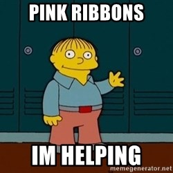 Ralph Wiggum - Pink ribbons Im helping