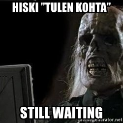 "OP will surely deliver skeleton - Hiski ""tulen kohta"" Still waiting"
